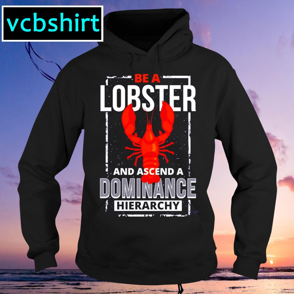 Be a lobster and ascend a dominance hierachy Hoodie
