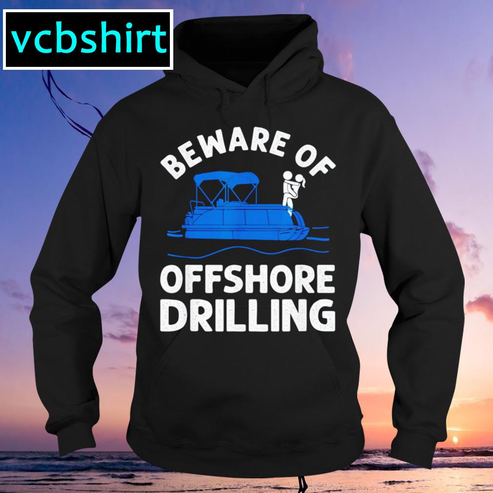 Beware of offshore drilling Hoodie