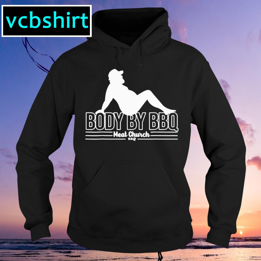 Body by BBQ meat church Hoodie