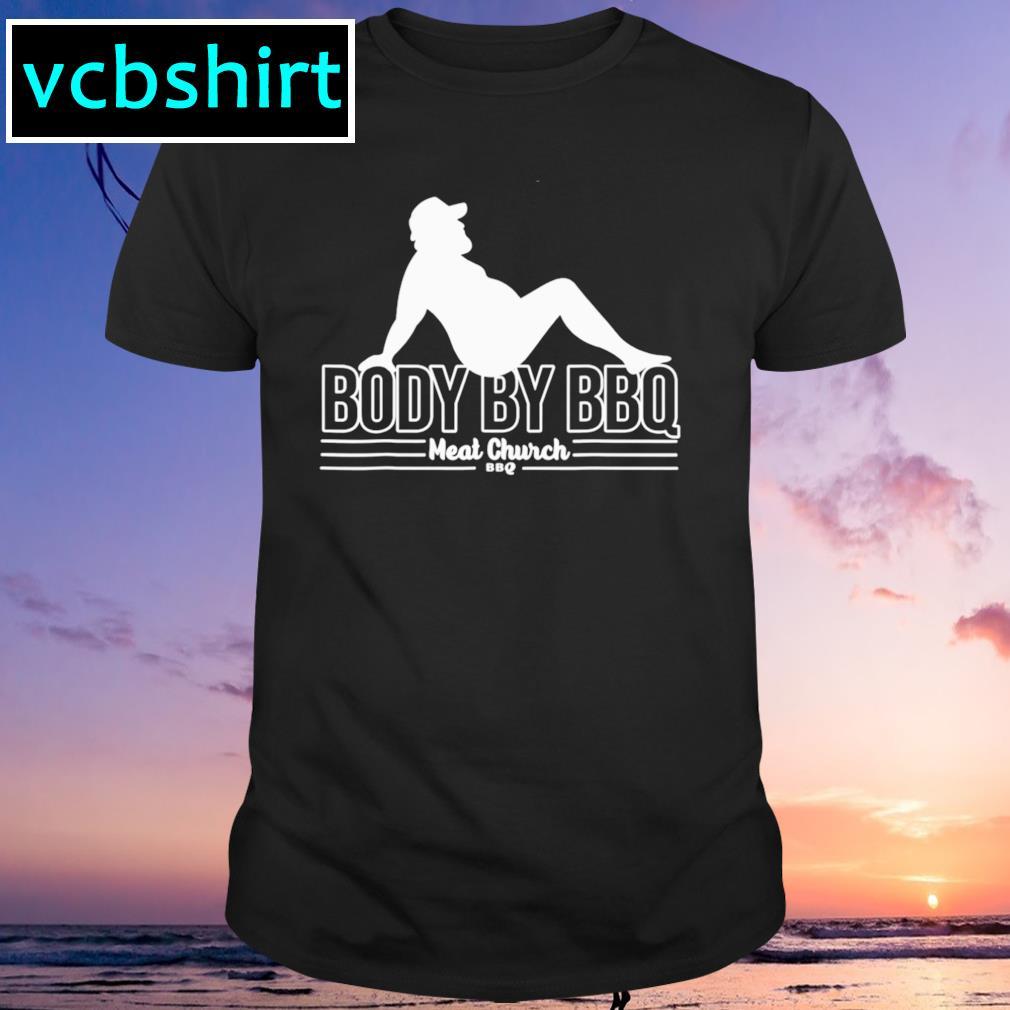 Body by BBQ meat church shirt