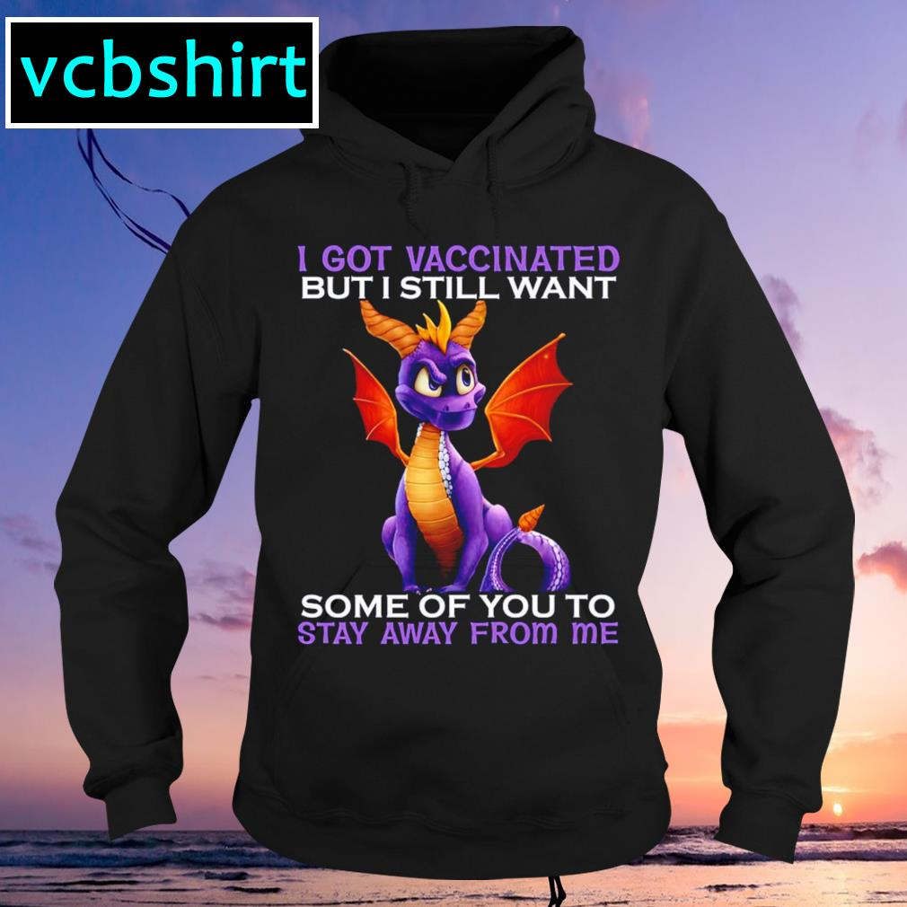 Dragon I got vacci ated but I still want some of you to stay away from me Hoodie