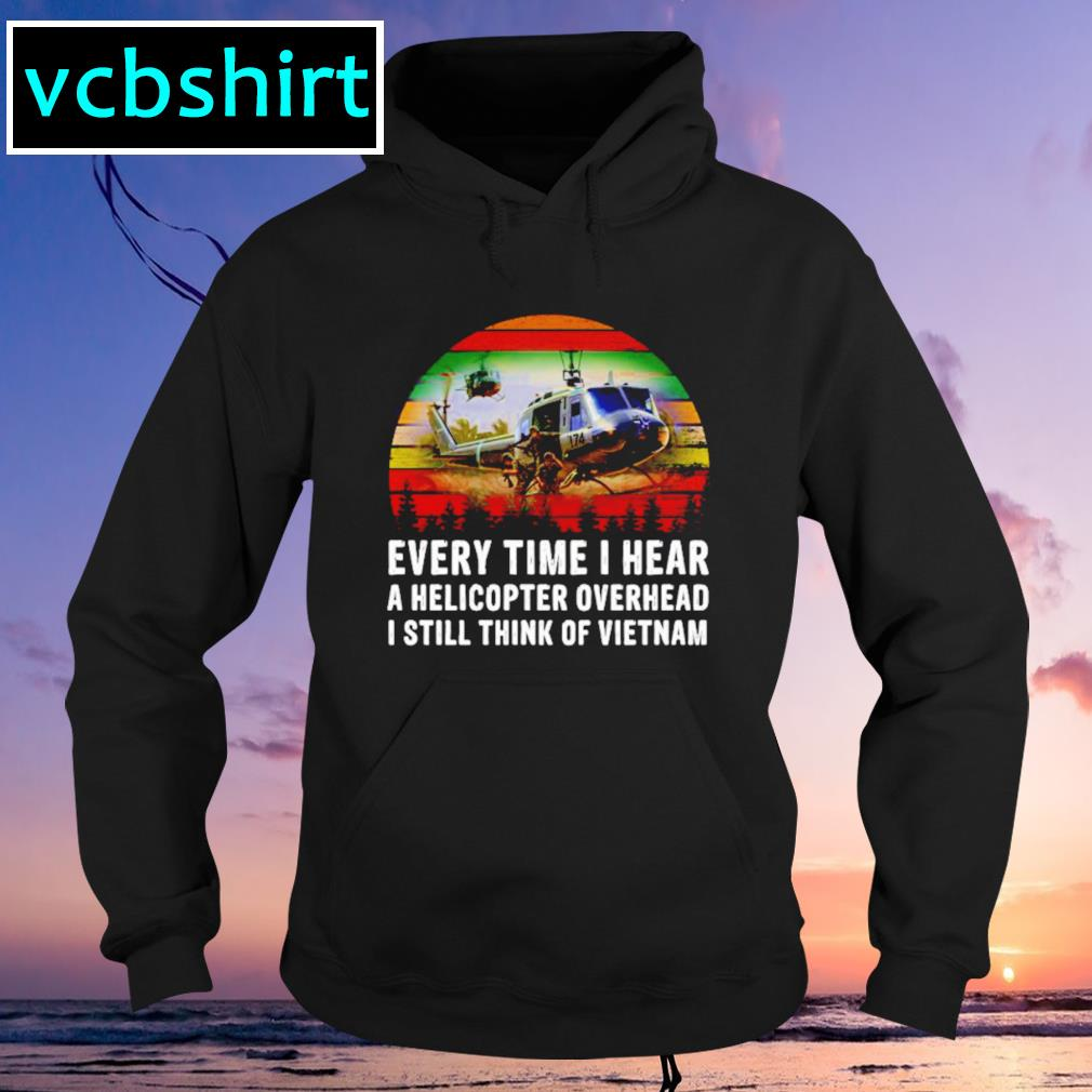 Every time I hear a helicopter overhead I still think of Vietnam vintage Hoodie