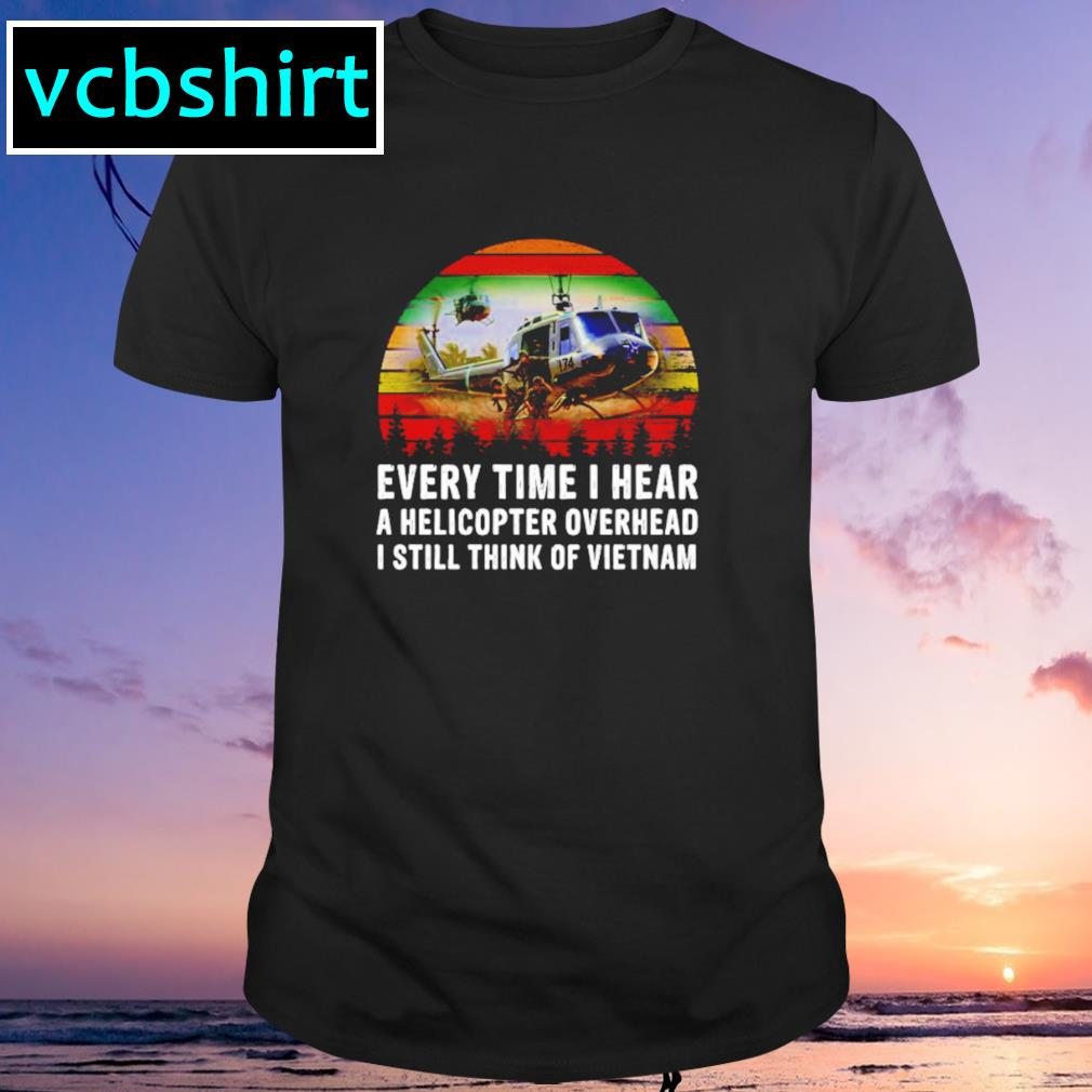 Every time I hear a helicopter overhead I still think of Vietnam vintage shirt