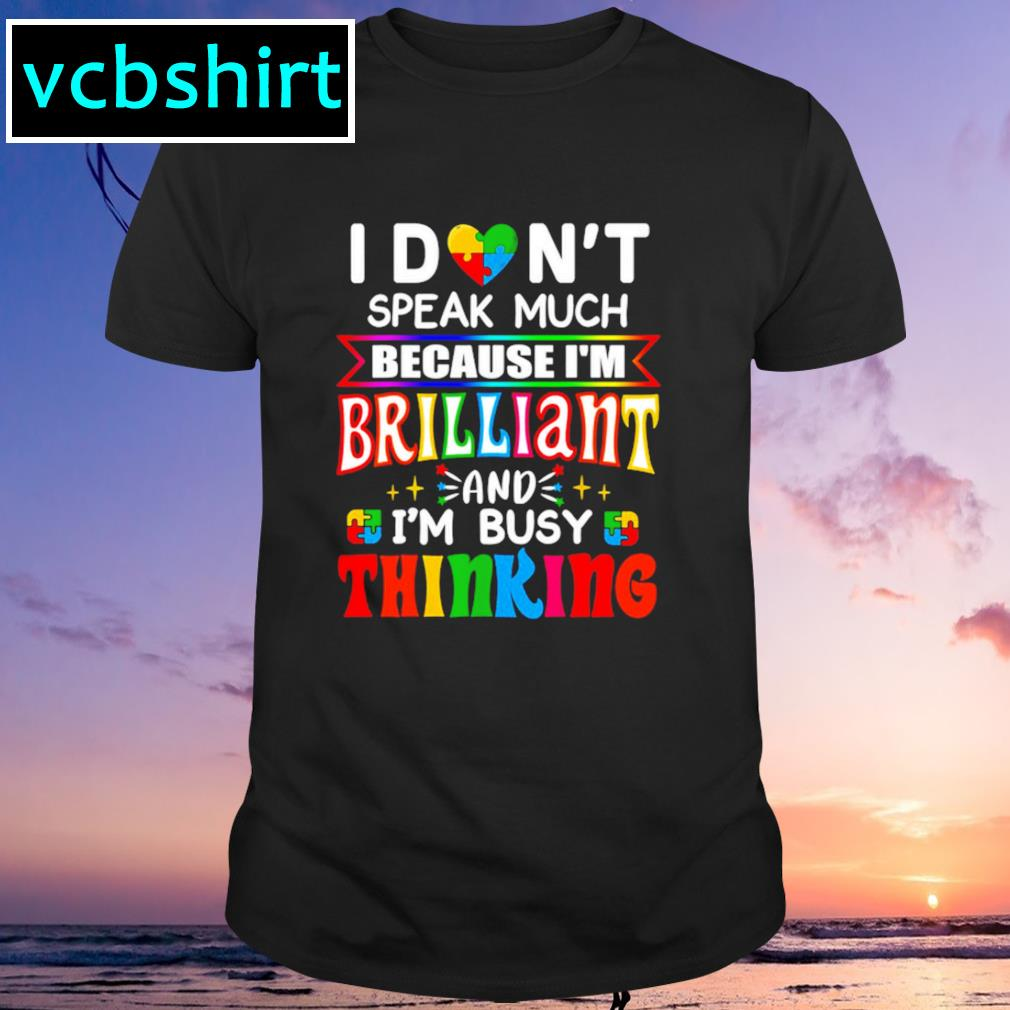 I don't speak much because I'm brilliant autism shirt