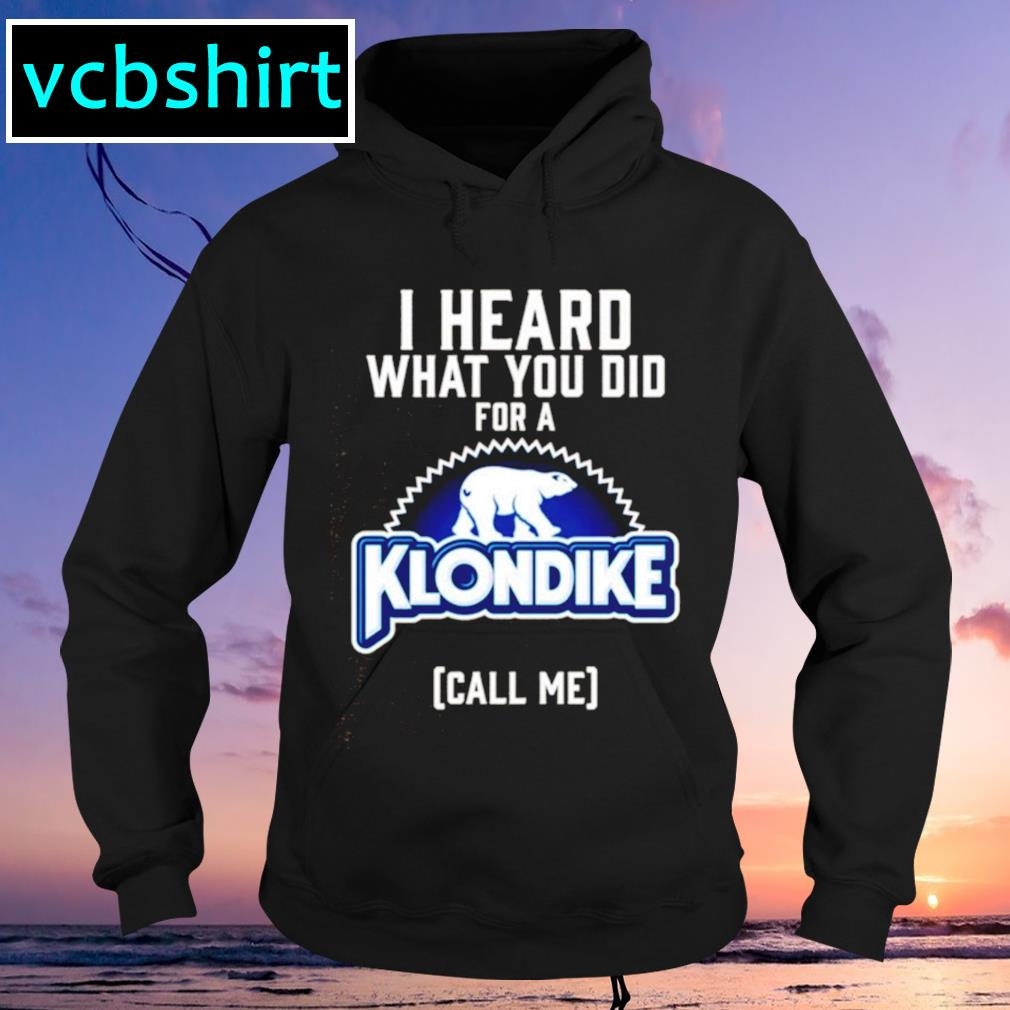 I heard what you did for a Klondike Hoodie