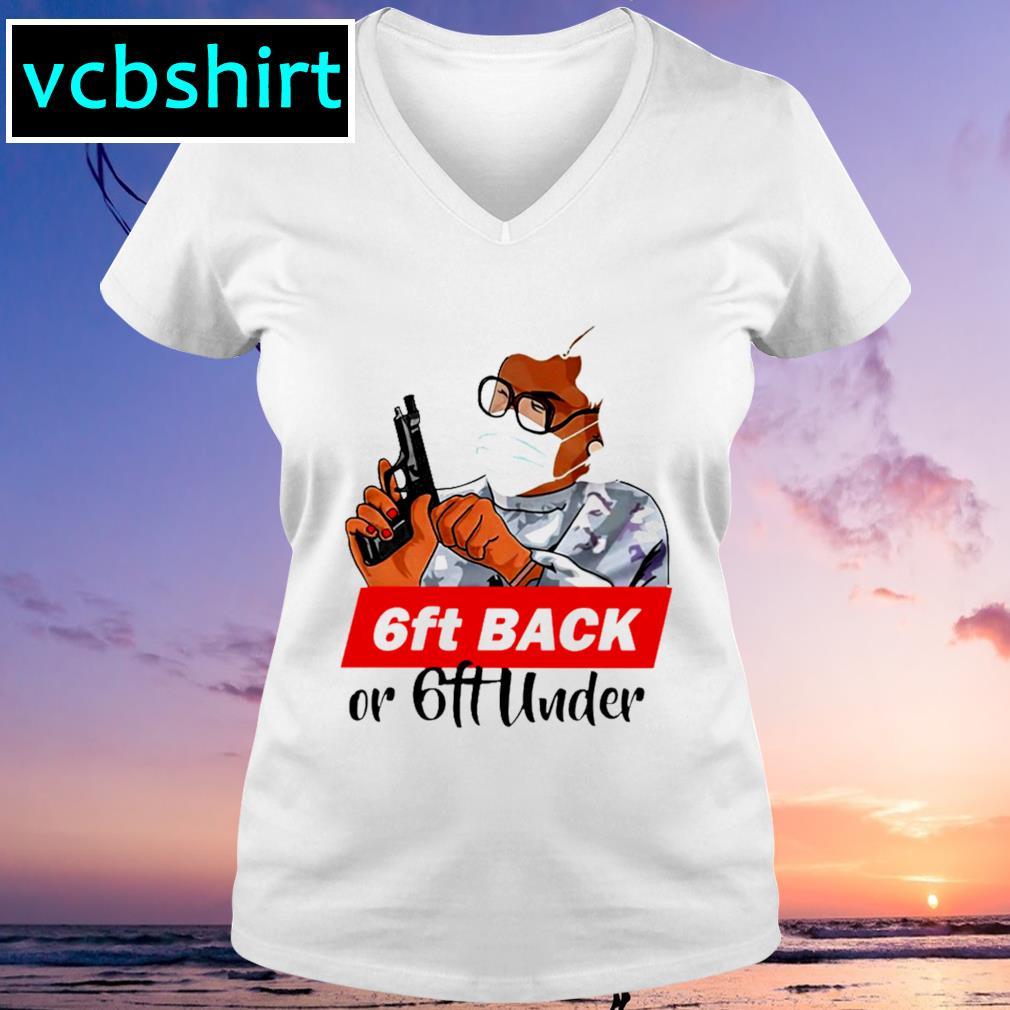 6ft back or 6ft under s V-neck t-shirt