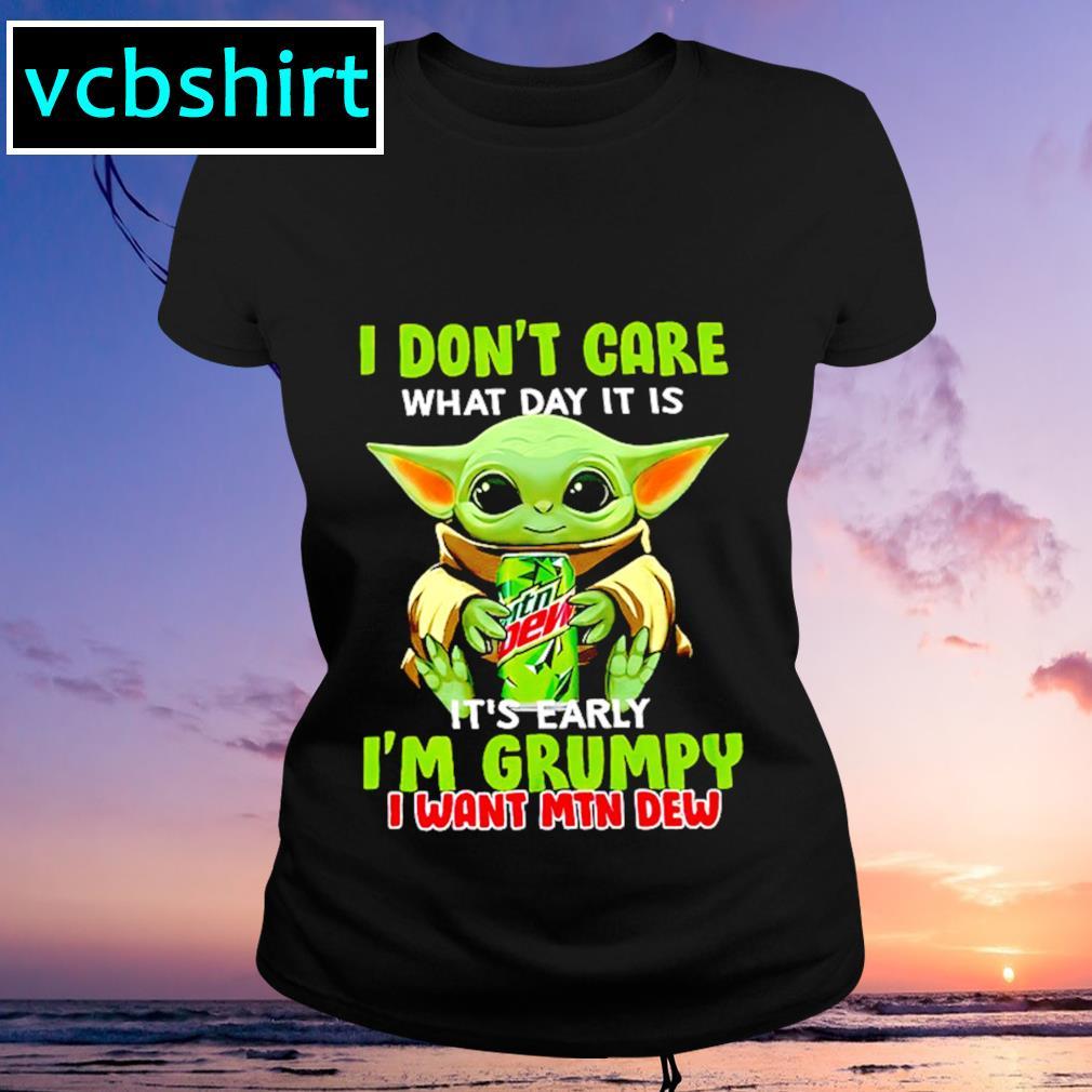 I don't care what day it is it's early I'm grumpy I want MTN Dew s Ladies-tee