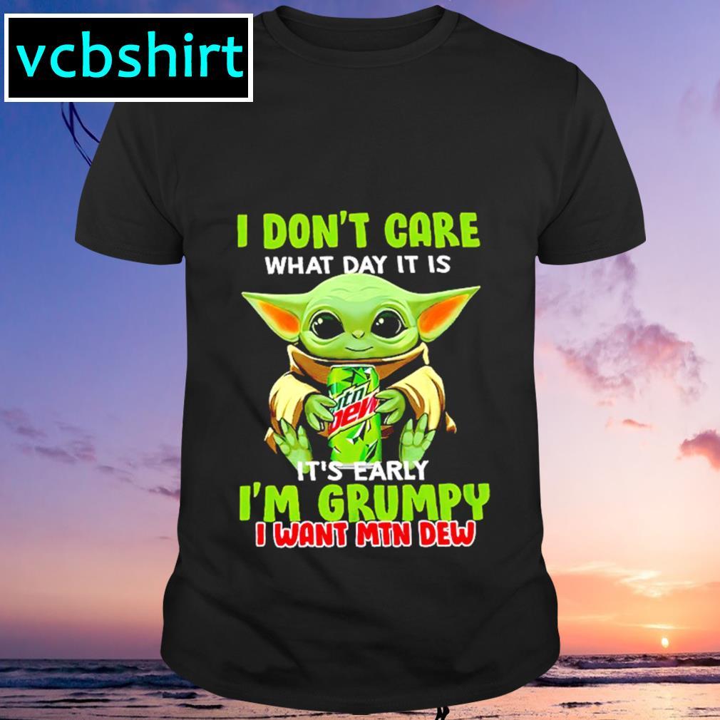 I don't care what day it is it's early I'm grumpy I want MTN Dew shirt