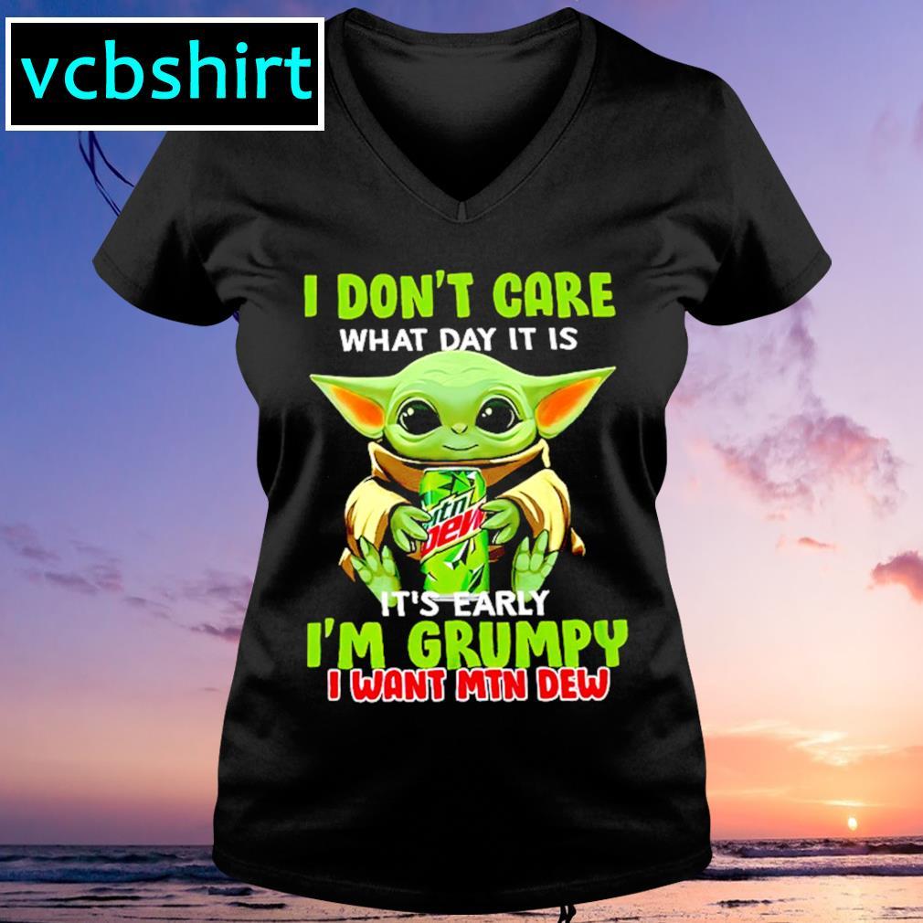 I don't care what day it is it's early I'm grumpy I want MTN Dew s V-neck t-shirt