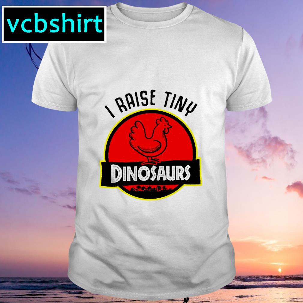 I raise tiny dinosaurs shirt