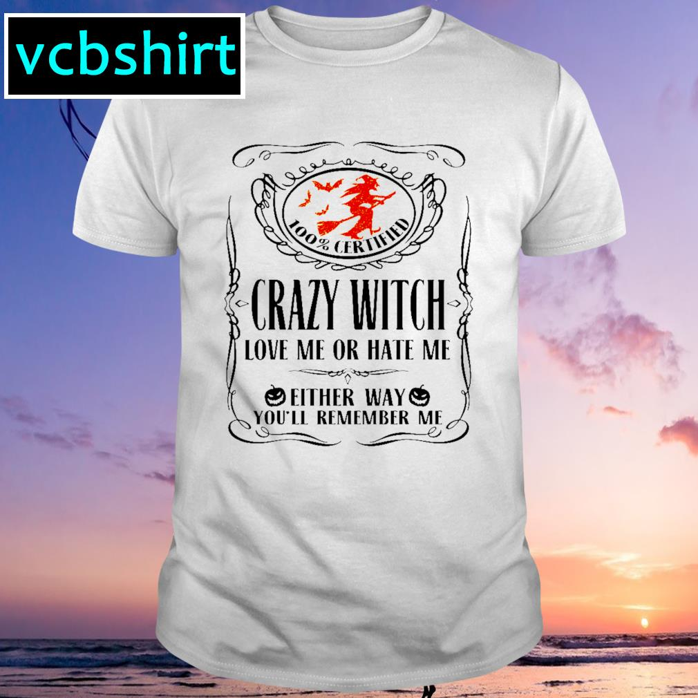 Crazy witch love me or hate me either way you'll remember shirt