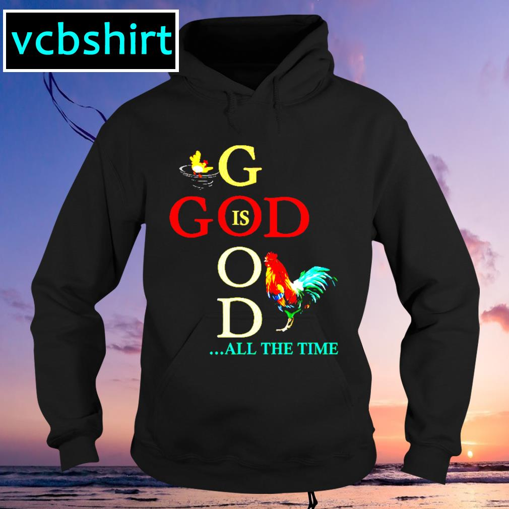 Chicken god is good all the time s Hoodie