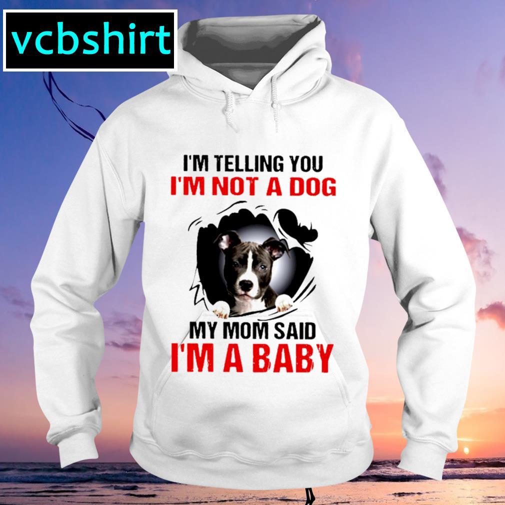 I'm telling you I'm not a dog my mom said I'm a baby s Hoodie