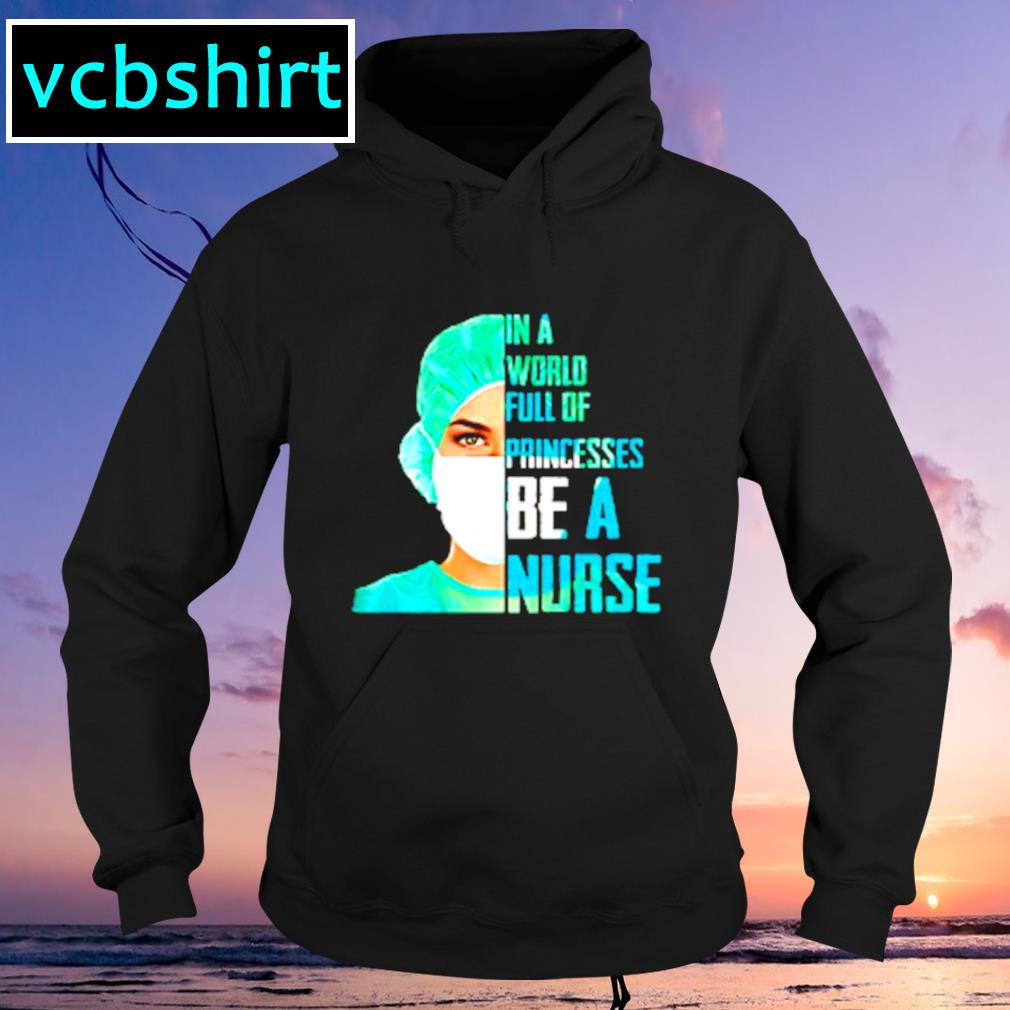 In a world full of princesses be a nurse s Hoodie