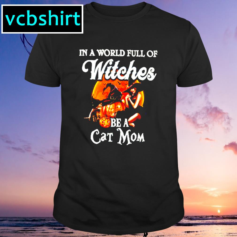 In a world full of Witches be a cat mom pumpkin Halloween shirt