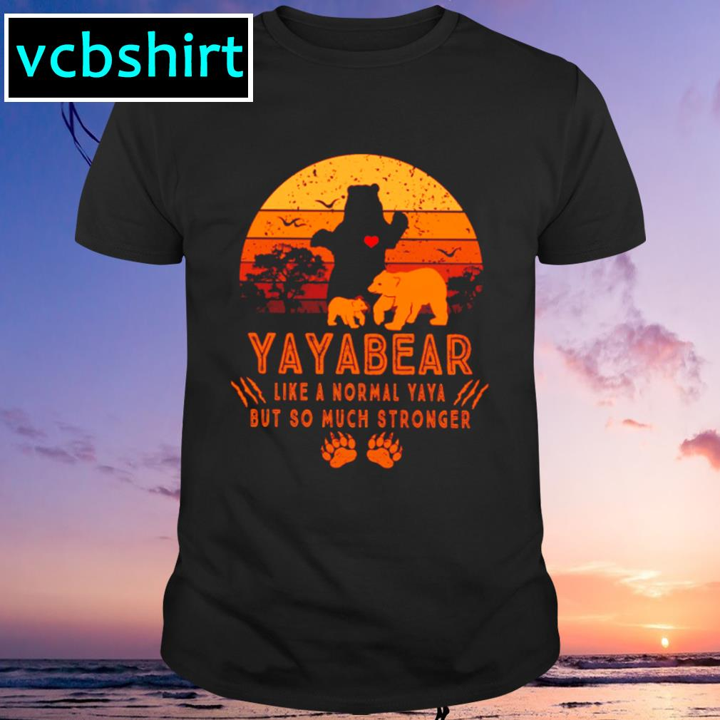 Yayabear like a normal yaya but so much stronger vintage shirt