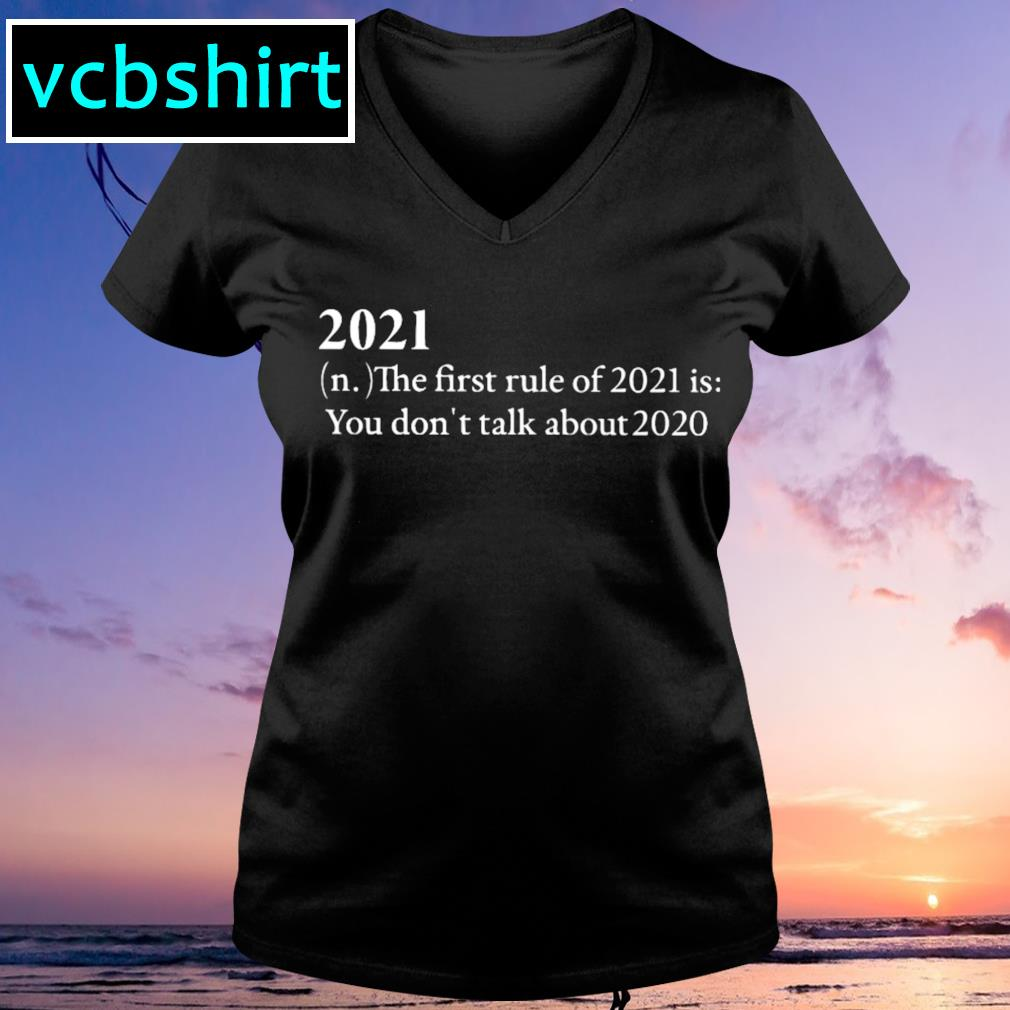 2021 the first rule of 2021 is you don't talk about 2020 s V-neck t-shirt